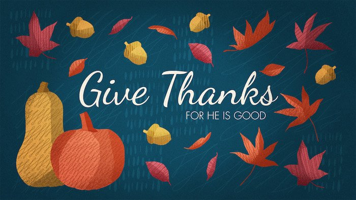 Give Thanks for He is Good