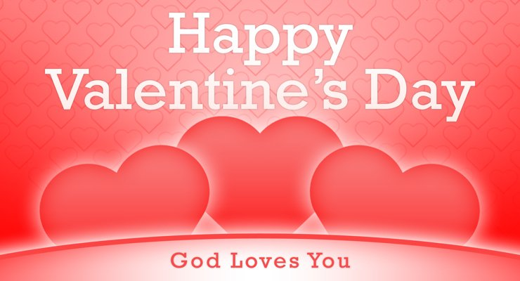 Happy Valentines Day! God Loves You.