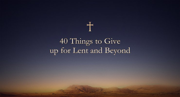 Sign up for our Lent Devotional on 40 Things to Give up for Lent