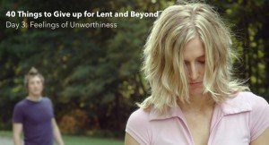God helps us overcome our feelings of unworthiness