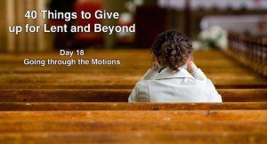40 Things to Give up for Lent: Going Through the Motions