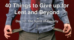 40 Things to Give in for Lent: the Spirit of Poverty