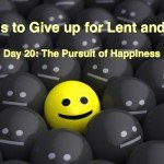 40 Things to Give up for Lent and Beyond: The Pursuit of Happiness
