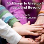 40 Things to Give up for Lent and Beyond: Disunity