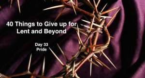 40 Things to Give up for Lent and Beyond: Pride