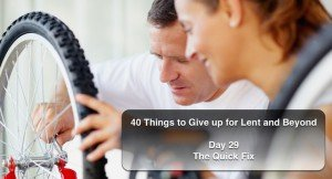 40 Things to Give up for Lent and Beyond: Giving up the Quick Fix