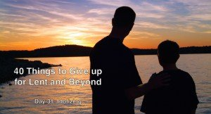 40 Things to Give up for Lent and Beyond: Idolizing