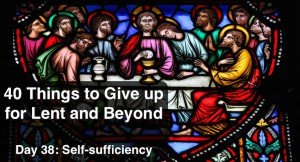 40 Things to Give up for Lent and Beyond: Self-sufficiency