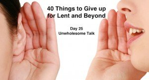 40 Things to Give up for Lent and Beyond: Unwholesome Talk