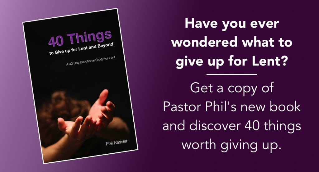 Have you ever wondered what to give up for Lent? Get a copy of Pastor Phil's new book and discover 40 things worth giving up.