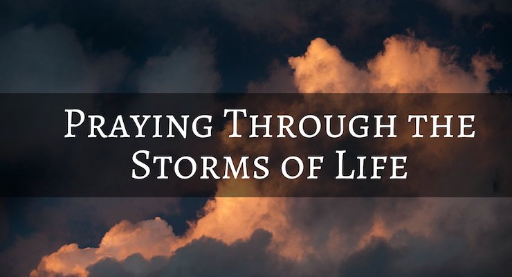 Praying Through the Storms of Life