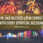 He has blessed us in Christ with every spiritual blessing