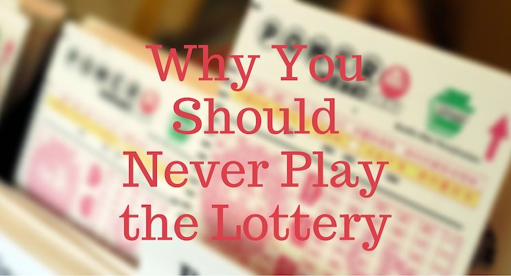 Why You Should Never Play the Lottery