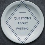 Questions about fasting