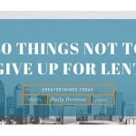 40 Things Not to Give up for Lent