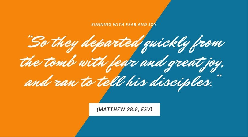 """So they departed quickly from the tomb with fear and great joy, and ran to tell his disciples."" (Matthew 28:8, ESV)"