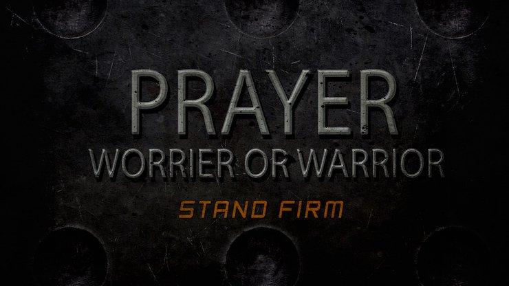 Prayer Worrier or Warrior?